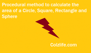 Procedural method to calculate the area of a Circle, Square, Rectangle and Sphere
