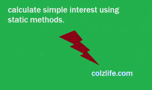 calculate simple interest using static methods.