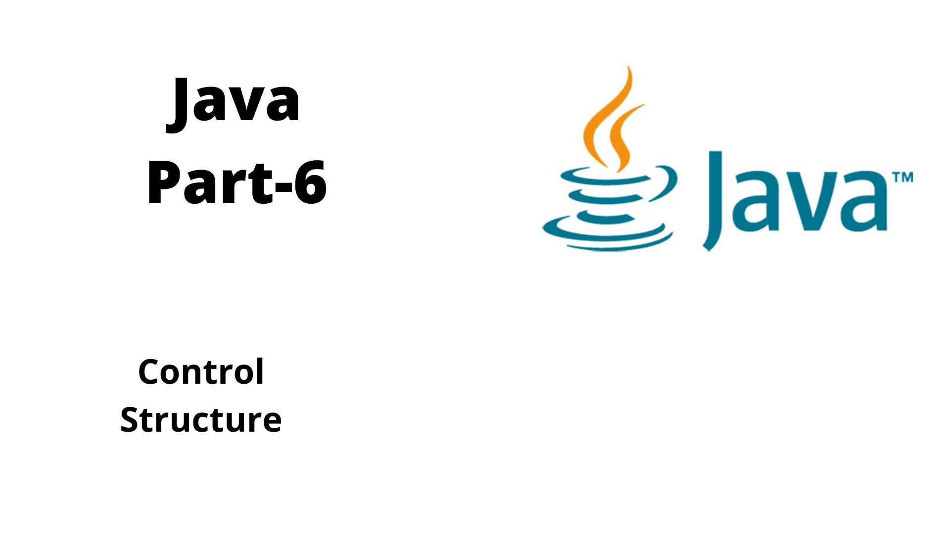 CONTROL STRUCTURE IN JAVA